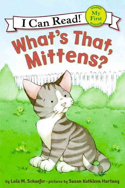 What's That, Mittens? By Schaefer, Lola M./ Hartung, Susan Kathleen (ILT)